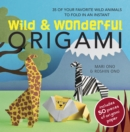 Wild & Wonderful Origami : 35 of Your Favourite Wild Animals to Fold in an Instant - Book