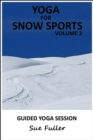 Yoga for Snow Sports - Yoga 2 Hear : Yoga Practices to Enhance Performance and Reduce the Risk of Injury on the Slopes Volume 2 - eAudiobook