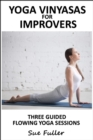Yoga Vinyasas for Improvers - Yoga 2 Hear : 3 Flowing Yoga Classes for Daily Use - eAudiobook