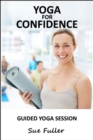 Yoga for Confidence : 4 X 15 Minute Practices to Increase Confidence - eAudiobook