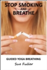Stop Smoking and Breathe : Simple Exercises to Help and Support You Quit Smoking Forever - eAudiobook