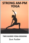 Strong AM - PM Yoga : 2 Easy to Follow Audio Yoga Classes - eAudiobook
