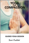 Yoga for Compassion : An Easy to Follow Yoga Class Suitable for All Levels - eAudiobook