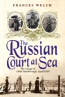 The Russian Court at Sea : The voyageof HMS Marlborough, April 1919 - eBook