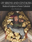 Of Sirens and Centaurs : Medieval Sculpture at Exeter Cathedral - eBook