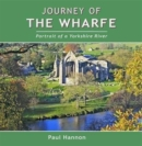 Journey of the Wharfe : Portrait of a Yorkshire River - Book