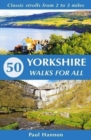 50 Yorkshire Walks for All : Classic strolls from 2 to 3 miles - Book