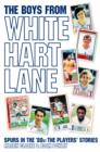 The Boys From White Hart Lane : Spurs in the '80s: The Players' Stories - eBook