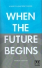 When the Future Begins : A Guide to Long-Term Thinking - Book