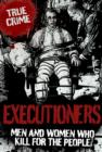 Executioners : Men and Women Who Kill for the People - eBook