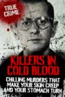 Killers in Cold Blood : Chilling Murders That Make Your Skin Creep and Your Stomach Turn - eBook