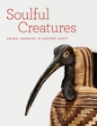 Soulful Creatures : Animal Mummies in Ancient Egypt - eBook