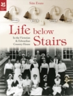 Life Below Stairs : in the Victorian and Edwardian Country House - Book