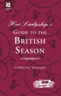 Her Ladyship's Guide to the British Season : The essential practical and etiquette guide - Book