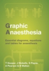Graphic Anaesthesia : Essential diagrams, equations and tables for anaesthesia - Book