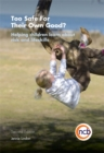 Too Safe For Their Own Good?, Second Edition : Helping Children Learn About Risk and Life Skills - Book