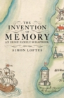The Invention of Memory : An Irish family scrapbook 1560-1934 - eBook