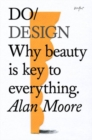 Do Design : Why Beauty is Key to Everything - Book