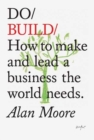 Do Build : How to Make and Lead a Business the World Needs - Book