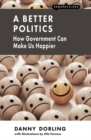 A Better Politics : How Government Can Make Us Happier - eBook