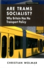 Are Trams Socialist? : Why Britain Has No Transport Policy - Book