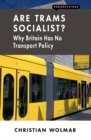 Are Trams Socialist? : Why Britain Has No Transport Policy - eBook