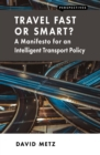 Travel Fast or Smart? : A Manifesto for an Intelligent Transport Policy - eBook