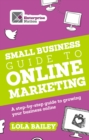 The Small Business Guide to Online Marketing : A step-by-step guide to growing your business online - eBook