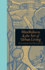 Mindfulness & the Art of Urban Living : Discovering the Good Life in the City - Book
