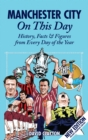 Manchester City On This Day : History, Facts & Figures from Every Day of the Year - Book