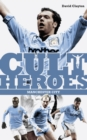 Manchester City Cult Heroes : City's Greatest Icons - Book