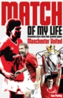 Manchester United Match of My Life : Seventeen Stars Relive Their Greatest Games - Book