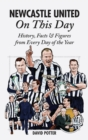 Newcastle United On This Day : History, Facts & Figures from Every Day of the Year - Book