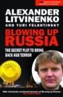 Blowing up Russia : The Book that Got Litvinenko Murdered - eBook