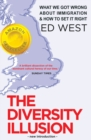 The Diversity Illusion : What We Got Wrong About Immigration & How to Set It Right - eBook