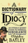 A Dictionary of Idiocy : Stephen Bayley - eBook