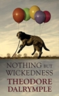 Nothing but Wickedness : The Origins of the Decline of Our Culture - Book
