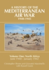A History of the Mediterranean Air War, 1940-1945 : Volume One: North Africa, June 1940 - January 1942 - Book