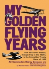 My Golden Flying Years : From 1918 over France, Through Iraq in the 1920s, to the Schneider Trophy Race of 1927 - eBook