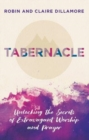 Tabernacle : Unlocking the Secrets of Extravagant Worship and Prayer - Book