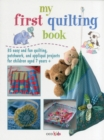 My First Quilting Book : 35 Easy and Fun Quilting, Patchwork, and Applique Projects for Children Aged 7 Years+ - Book
