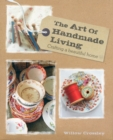 The Art of Handmade Living : Crafting a Beautiful Home - Book