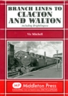Branch Lines to Clacton & Walton : Including Brightlingsea - Book