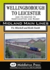 Wellingborough to Leicester : And its Routes to Northampton and Rugby - Book