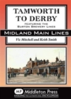 Tamworth to Derby : Featuring the Burton Brewery Lines - Book