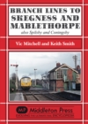 Branch Lines to Skegness and Mablethorpe : Also Spilsby and Coningsby - Book