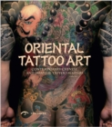 Oriental Tattoo Art : Contemporary Chinese and Japanese Tattoo Masters - Book