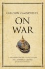 Carl Von Clausewitz's On War : A modern-day interpretation of a strategy classic - eBook