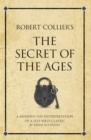 Robert Collier's The Secret of the Ages : A modern-day interpretation of a self-help classic - eBook