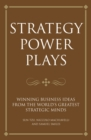 Strategy power plays : Winning business ideas from the world's greatest strategic minds: Sun Tzu, Niccolo Machiavelli and Samuel Smiles - eBook
